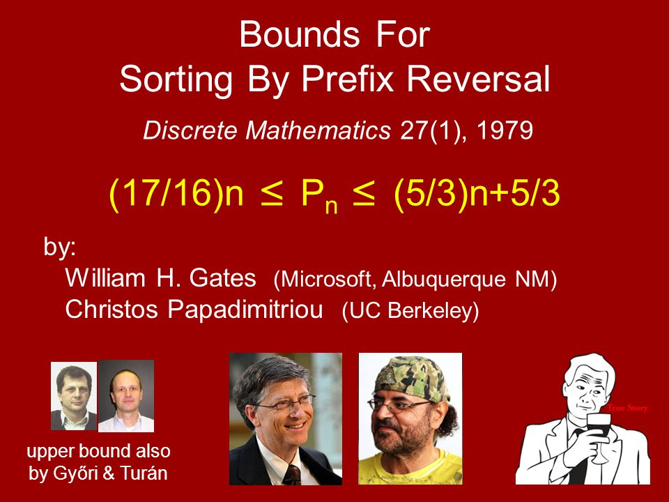 (17/16)n ≤ P n ≤ (5/3)n+5/3 Discrete Mathematics 27(1), 1979 Bounds For Sorting By Prefix Reversal by: William H.