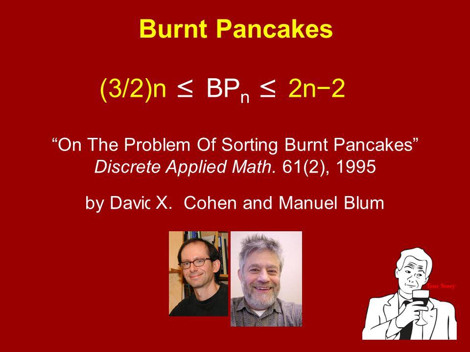 (3/2)n ≤ B P n ≤ 2n−2 Burnt Pancakes On The Problem Of Sorting Burnt Pancakes Discrete Applied Math.