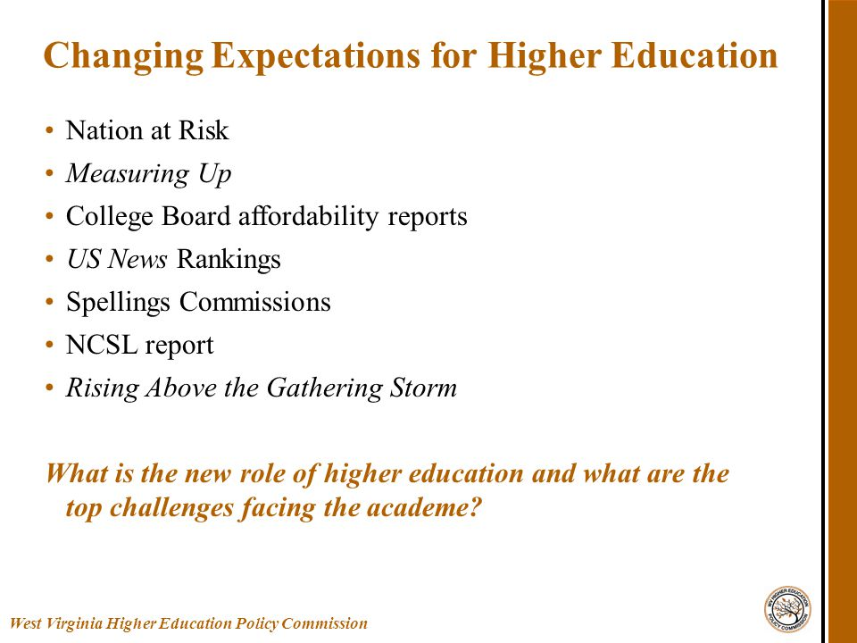 Nation at Risk Measuring Up College Board affordability reports US News Rankings Spellings Commissions NCSL report Rising Above the Gathering Storm What is the new role of higher education and what are the top challenges facing the academe.