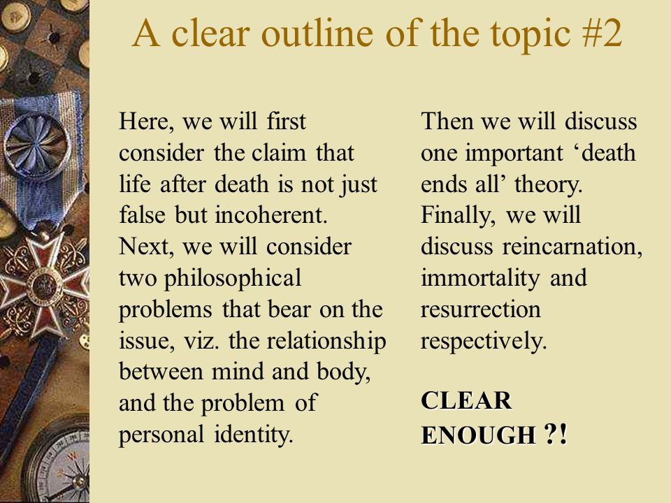 A clear outline of the topic #1 Do people live after death.