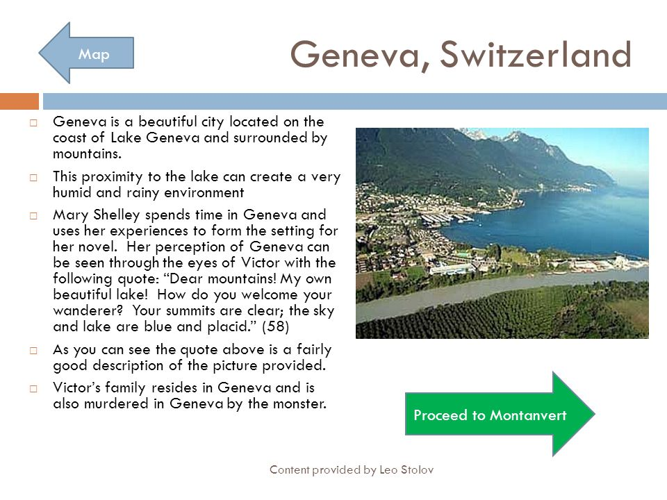 Geneva, Switzerland  Geneva is a beautiful city located on the coast of Lake Geneva and surrounded by mountains.  This proximity to the lake can cre