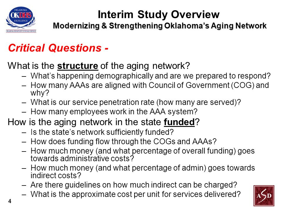 4 Modernizing & Strengthening Oklahoma's Aging Network Interim Study Overview Modernizing & Strengthening Oklahoma's Aging Network Critical Questions - What is the structure of the aging network.