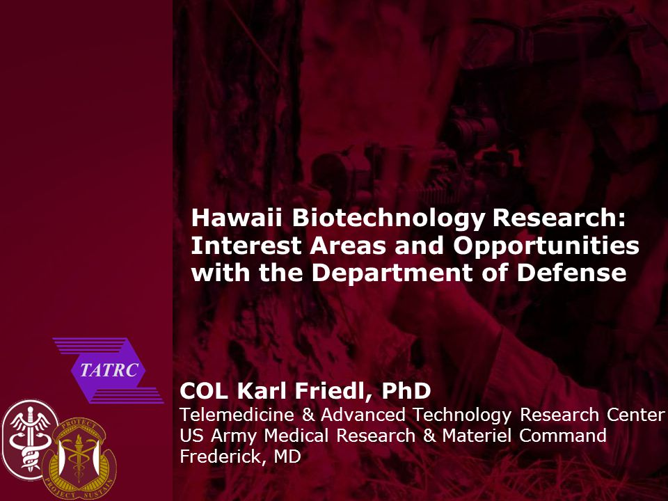 COL Karl Friedl/MCMR-TT (301-619-7967) (DSN 343) karl.friedl@us.army.mil UNCLASSIFIED Slide 1 of 48 Hawaii Biotechnology Research: Interest Areas and