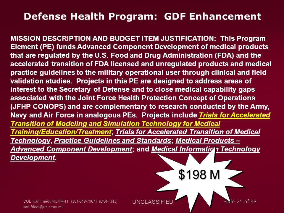 COL Karl Friedl/MCMR-TT (301-619-7967) (DSN 343) karl.friedl@us.army.mil UNCLASSIFIED Slide 25 of 48 Defense Health Program: GDF Enhancement MISSION D