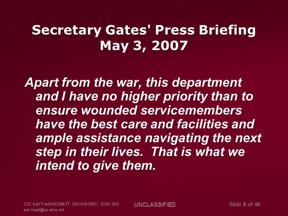 COL Karl Friedl/MCMR-TT (301-619-7967) (DSN 343) karl.friedl@us.army.mil UNCLASSIFIED Slide 8 of 48 Secretary Gates' Press Briefing May 3, 2007 Apart
