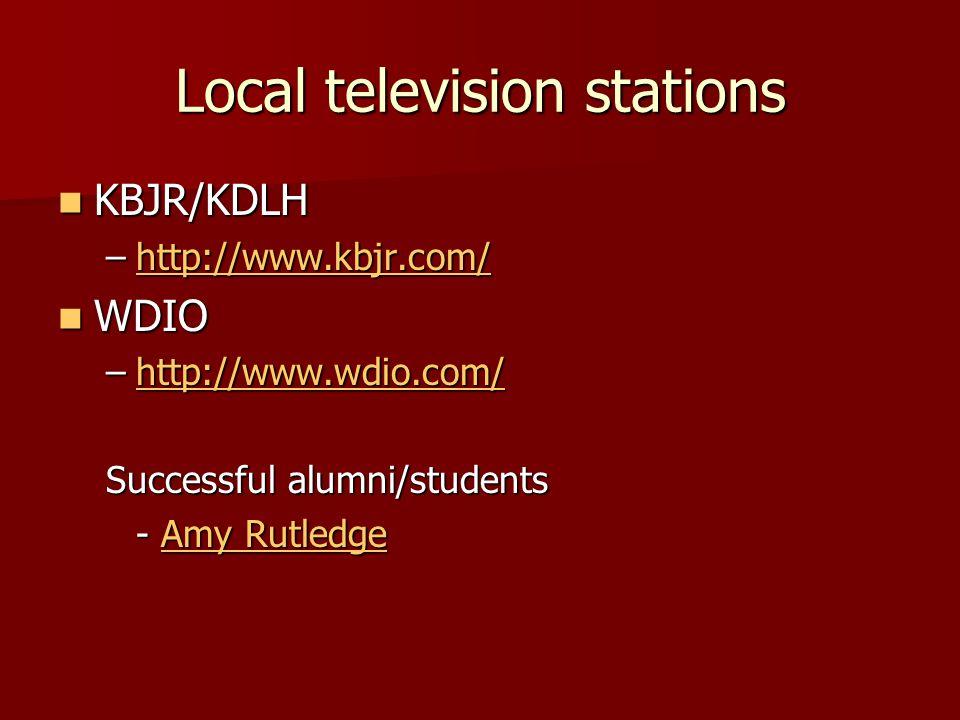 Local television stations KBJR/KDLH KBJR/KDLH –http://www.kbjr.com/ http://www.kbjr.com/ WDIO WDIO –http://www.wdio.com/ http://www.wdio.com/ Successful alumni/students - Amy Rutledge Amy RutledgeAmy Rutledge
