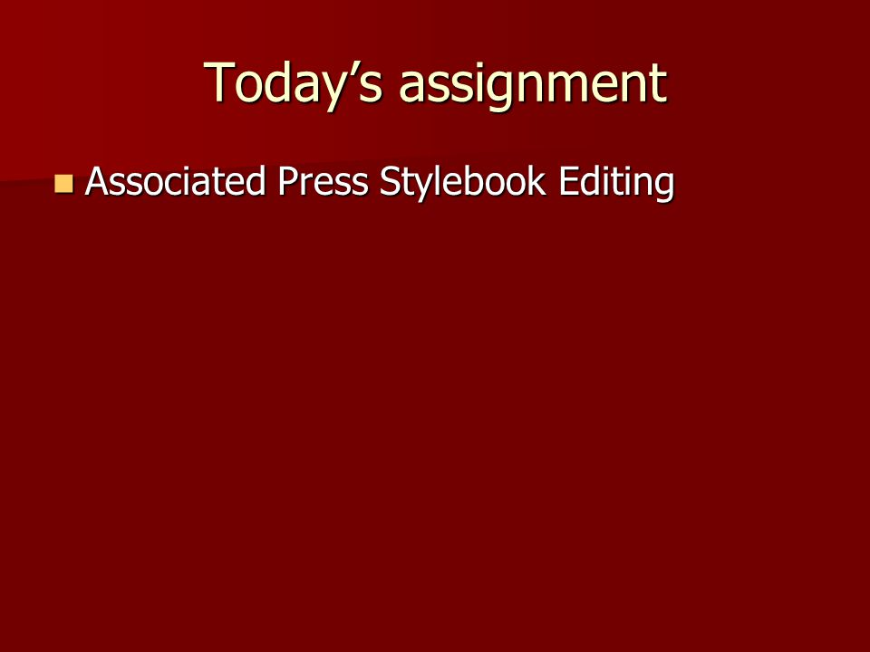 Today's assignment Associated Press Stylebook Editing Associated Press Stylebook Editing