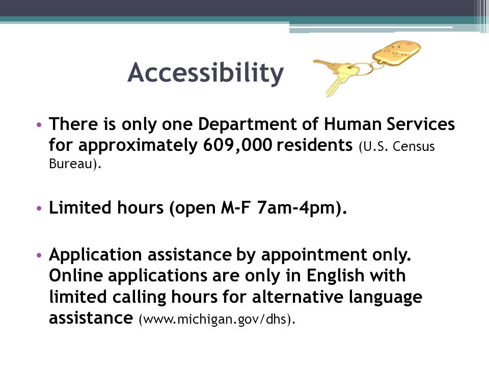 Accessibility There is only one Department of Human Services for approximately 609,000 residents (U.S.