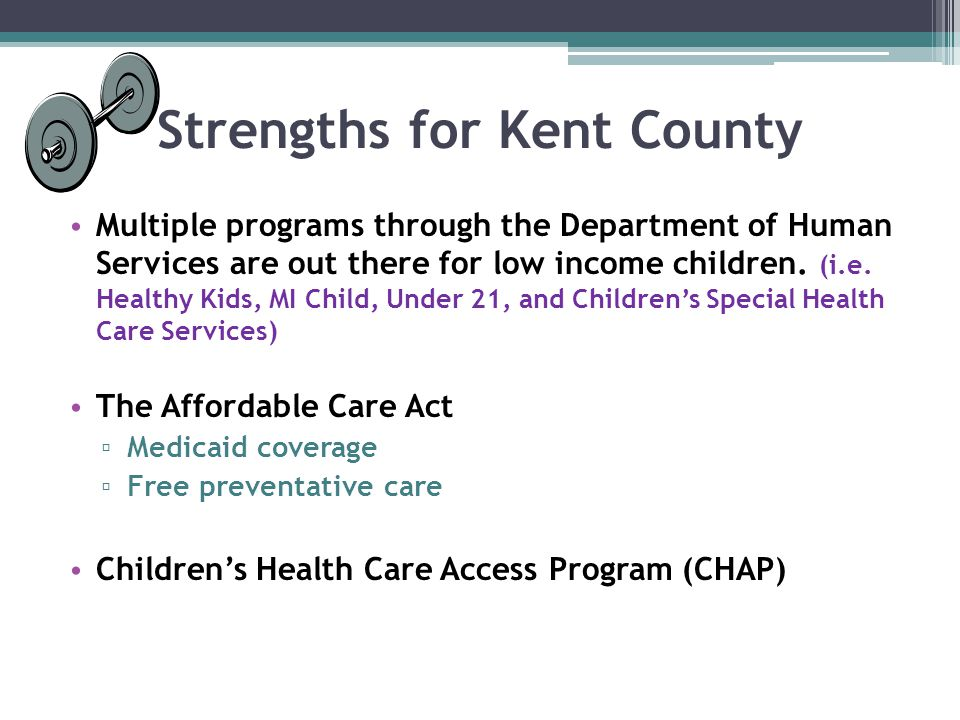 Strengths for Kent County Multiple programs through the Department of Human Services are out there for low income children.