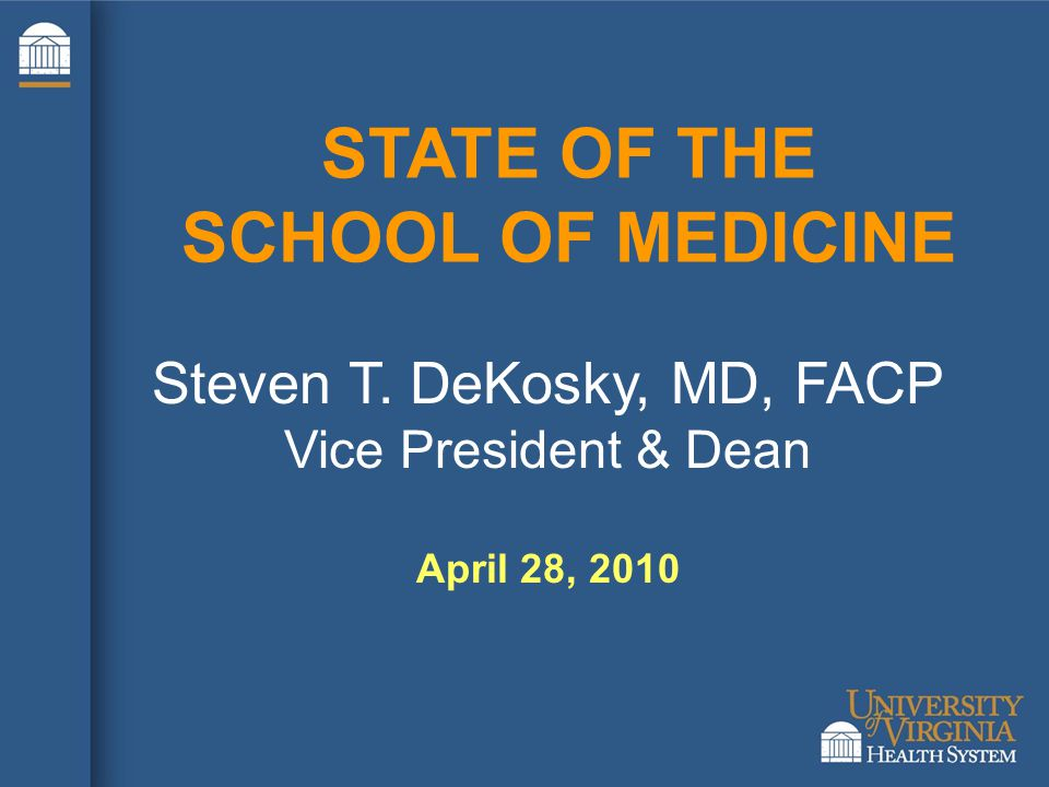 STATE OF THE SCHOOL OF MEDICINE Steven T. DeKosky, MD, FACP Vice President & Dean April 28, 2010