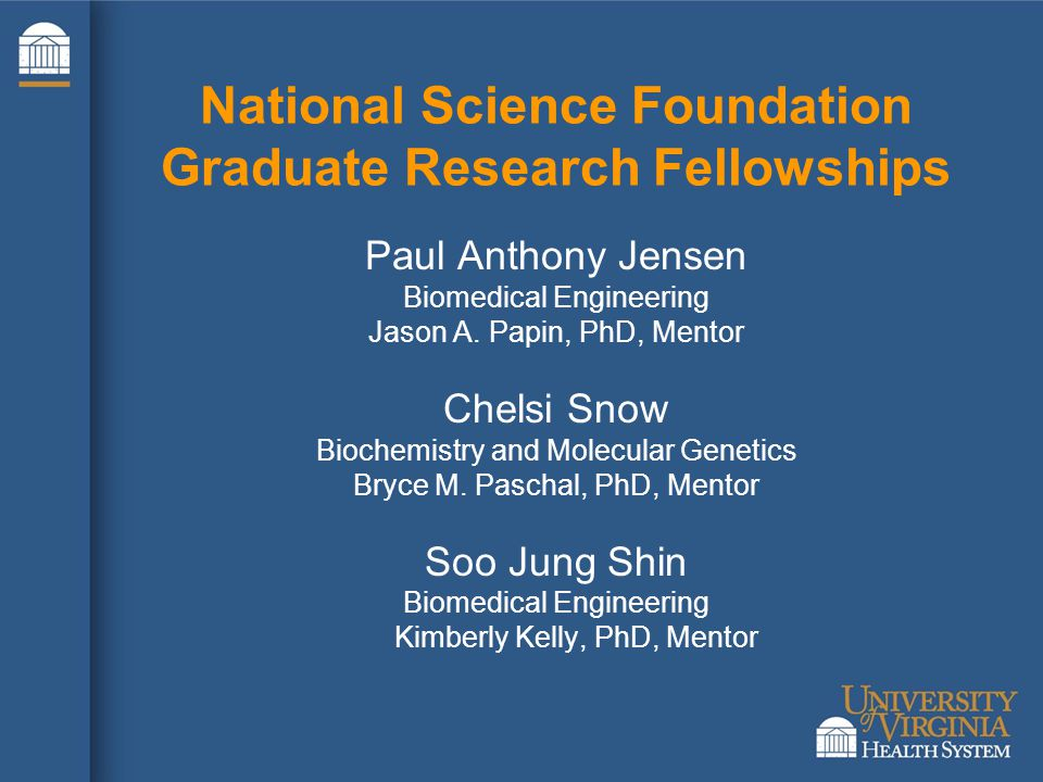 National Science Foundation Graduate Research Fellowships Paul Anthony Jensen Biomedical Engineering Jason A.