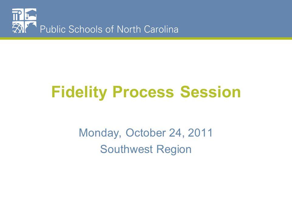 Fidelity Process Session Monday, October 24, 2011 Southwest Region