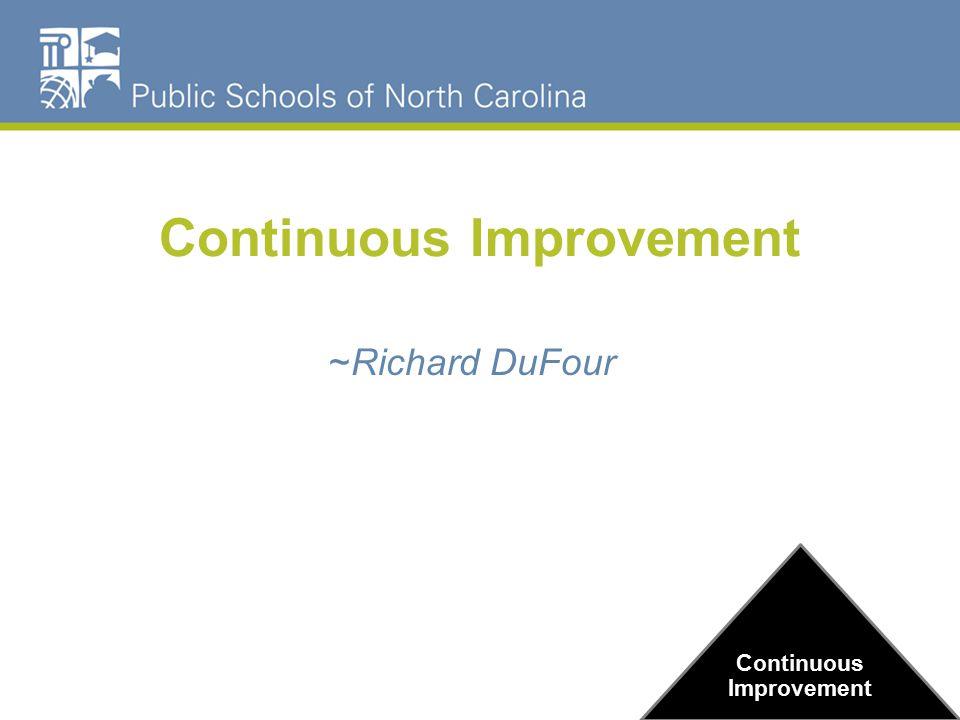 Continuous Improvement ~Richard DuFour Continuous Improvement