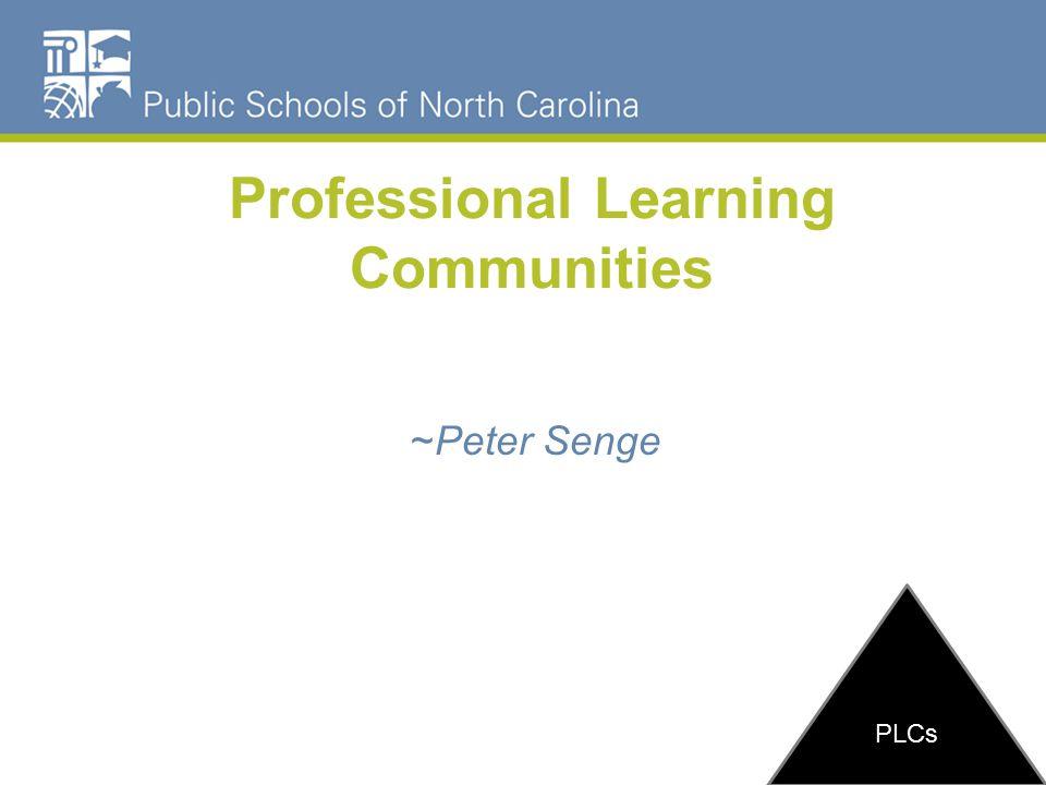 Professional Learning Communities ~Peter Senge PLCs
