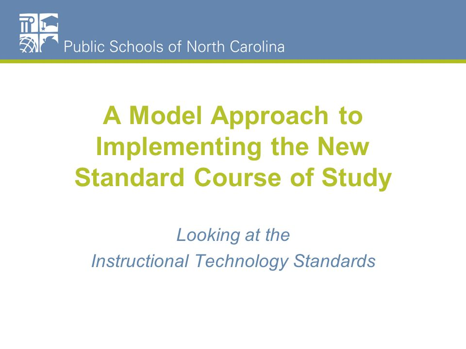 A Model Approach to Implementing the New Standard Course of Study Looking at the Instructional Technology Standards