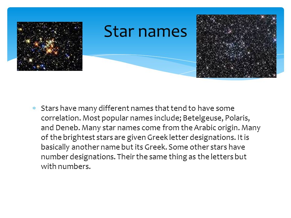  Stars have many different names that tend to have some correlation.