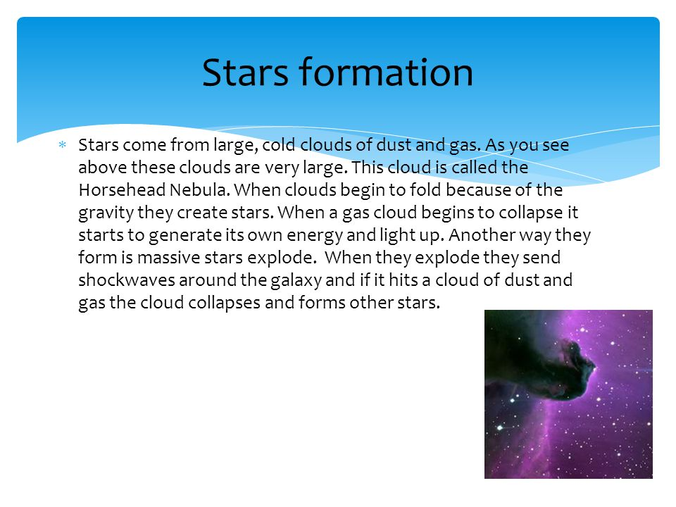  Stars come from large, cold clouds of dust and gas.