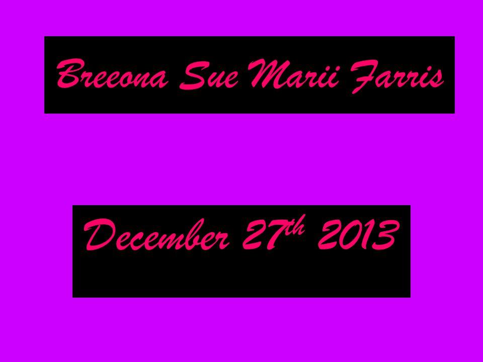 Breeona Sue Marii Farris December 27 th 2013