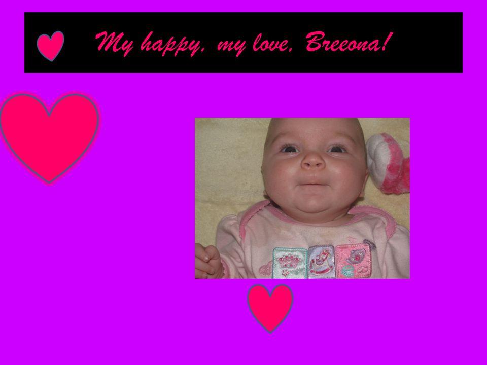 My happy, my love, Breeona!