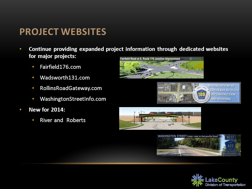 PROJECT WEBSITES Continue providing expanded project information through dedicated websites for major projects: Fairfield176.com Wadsworth131.com Roll