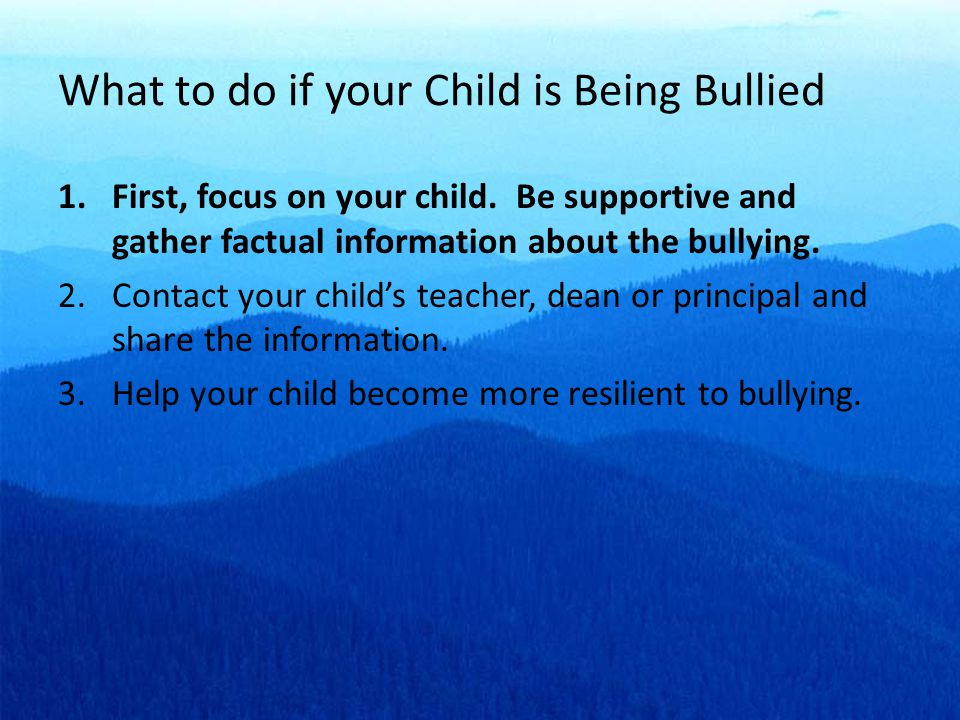 What to do if your Child is Being Bullied 1.First, focus on your child.