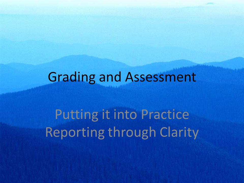 Grading and Assessment Putting it into Practice Reporting through Clarity