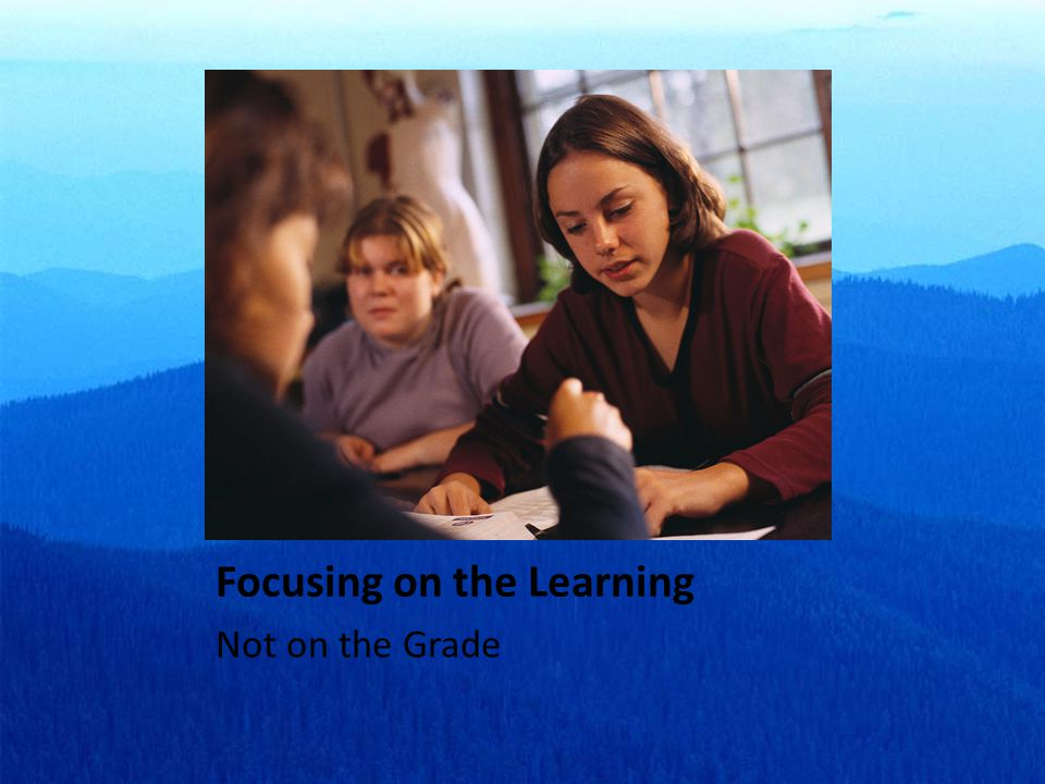 Focusing on the Learning Not on the Grade