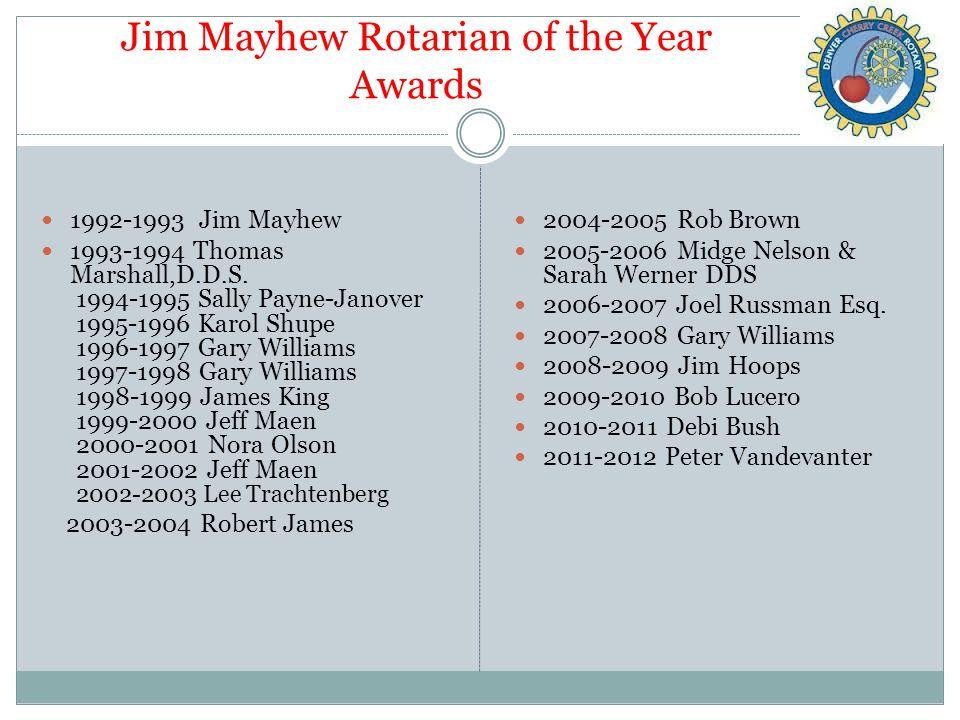 Jim Mayhew Rotarian of the Year Awards 1992-1993 Jim Mayhew 1993-1994 Thomas Marshall,D.D.S. 1994-1995 Sally Payne-Janover 1995-1996 Karol Shupe 1996-
