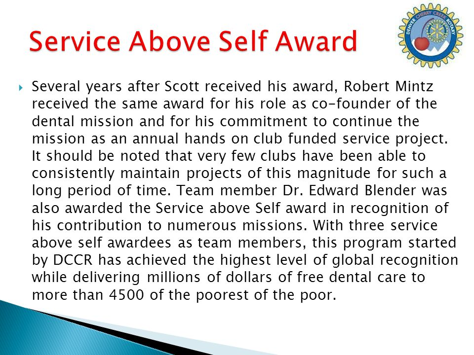  Several years after Scott received his award, Robert Mintz received the same award for his role as co-founder of the dental mission and for his commitment to continue the mission as an annual hands on club funded service project.