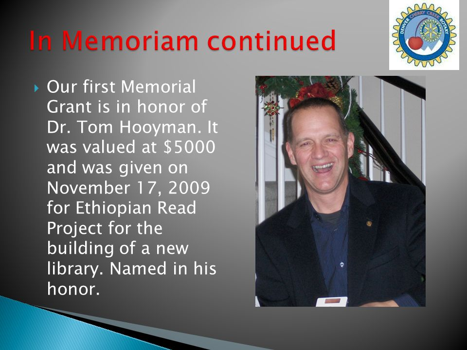  Our first Memorial Grant is in honor of Dr. Tom Hooyman.