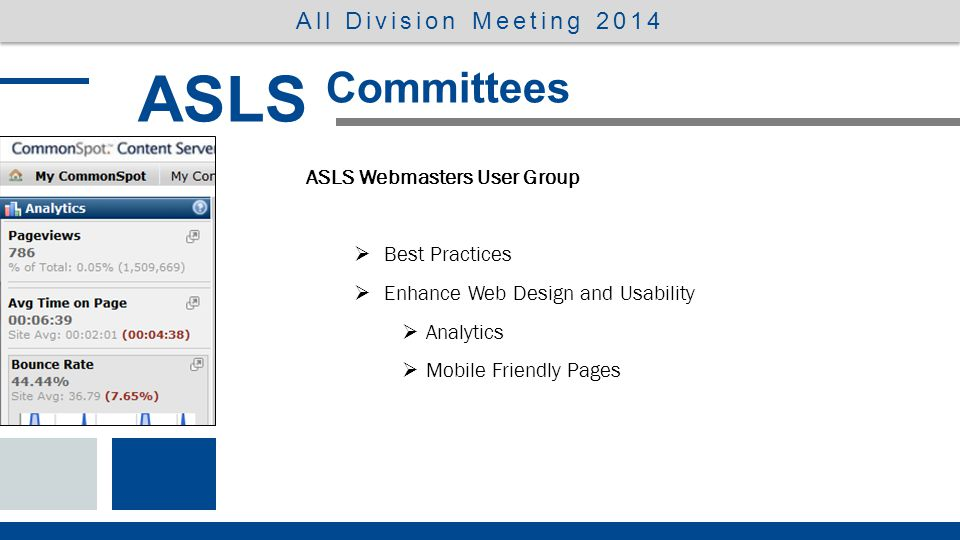 ASLS Webmasters User Group Andrew ClevelandMichelle Klass Tom DyeJacky Olson Amy GjestsonLayne Pitt Kim KarisLisa Walter Kristi KingDeb Wik ASLS Committees All Division Meeting 2014