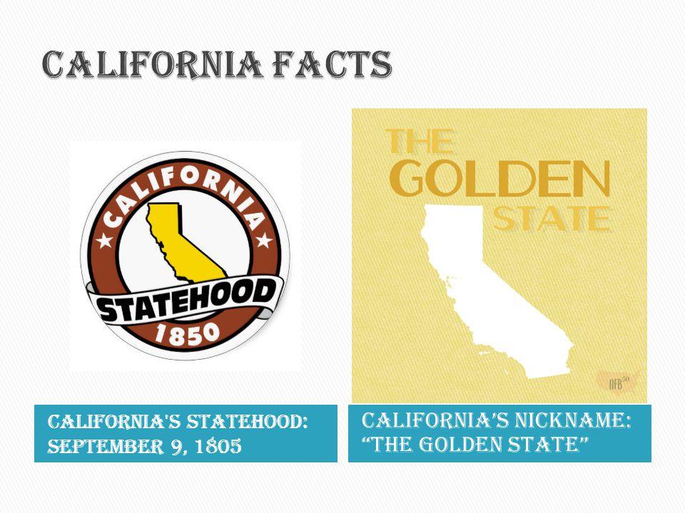 """California's statehood: September 9, 1805 California's nickname: """"the golden state"""""""