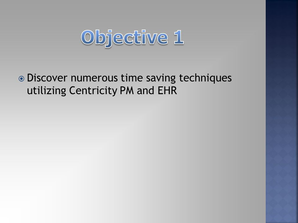  Discover numerous time saving techniques utilizing Centricity PM and EHR