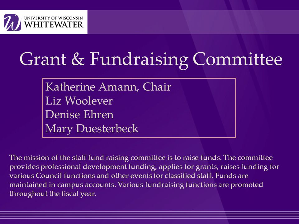 Grant & Fundraising Committee Katherine Amann, Chair Liz Woolever Denise Ehren Mary Duesterbeck The mission of the staff fund raising committee is to raise funds.