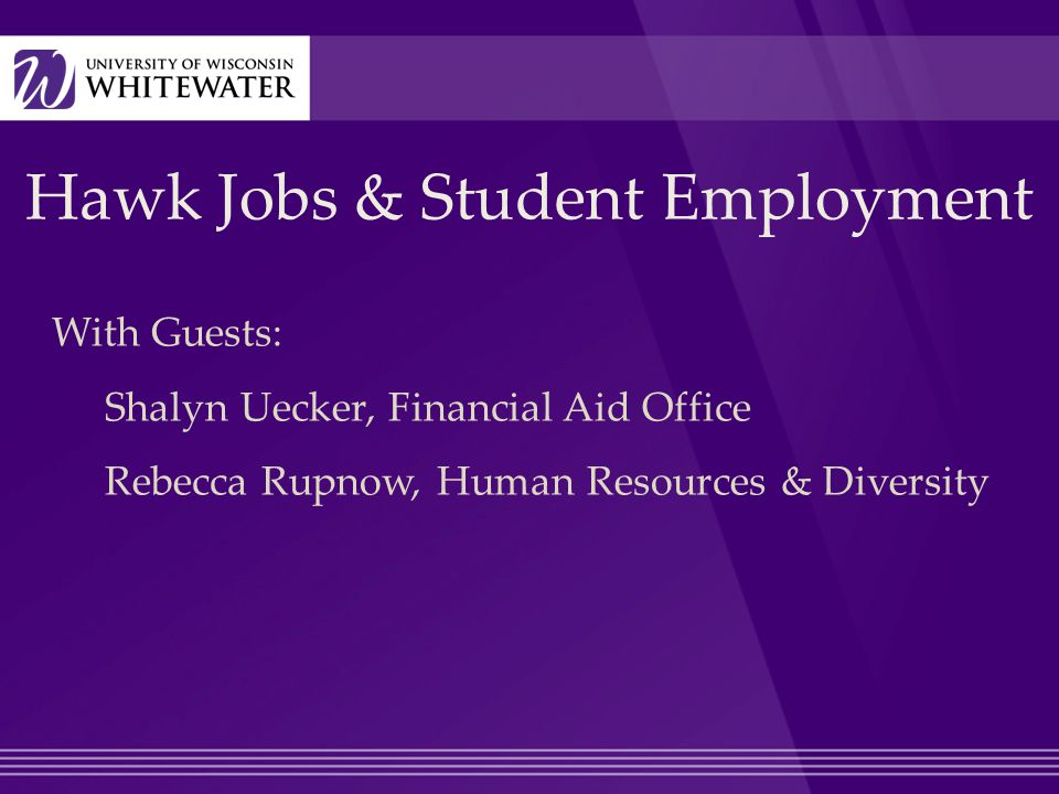 Hawk Jobs & Student Employment With Guests: Shalyn Uecker, Financial Aid Office Rebecca Rupnow, Human Resources & Diversity