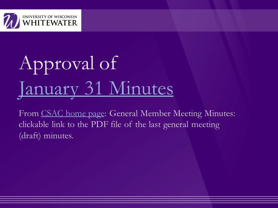 Approval of January 31 Minutes From CSAC home page: General Member Meeting Minutes: clickable link to the PDF file of the last general meeting (draft)