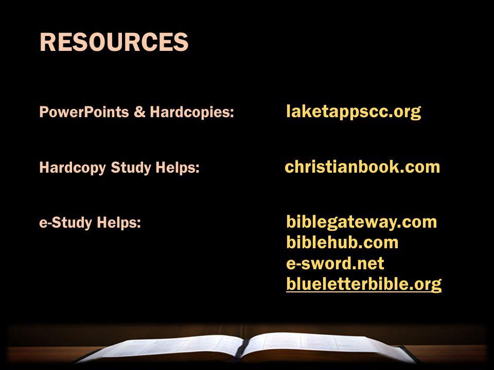 RESOURCES PowerPoints & Hardcopies: laketappscc.org Hardcopy Study Helps: christianbook.com e-Study Helps: biblegateway.com biblehub.com e-sword.net blueletterbible.org
