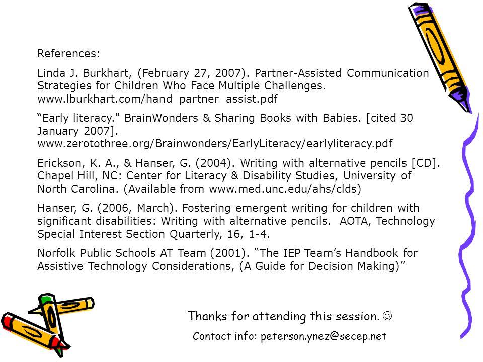 References: Linda J. Burkhart, (February 27, 2007). Partner-Assisted Communication Strategies for Children Who Face Multiple Challenges. www.lburkhart
