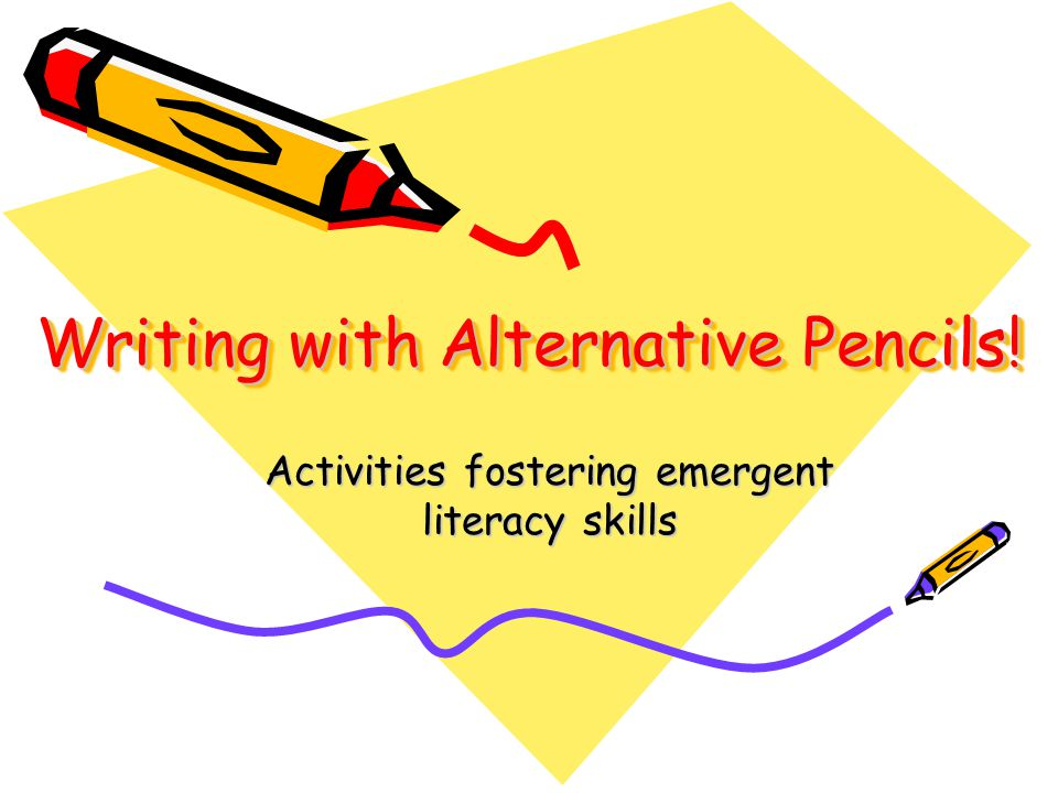 Writing with Alternative Pencils! Activities fostering emergent literacy skills