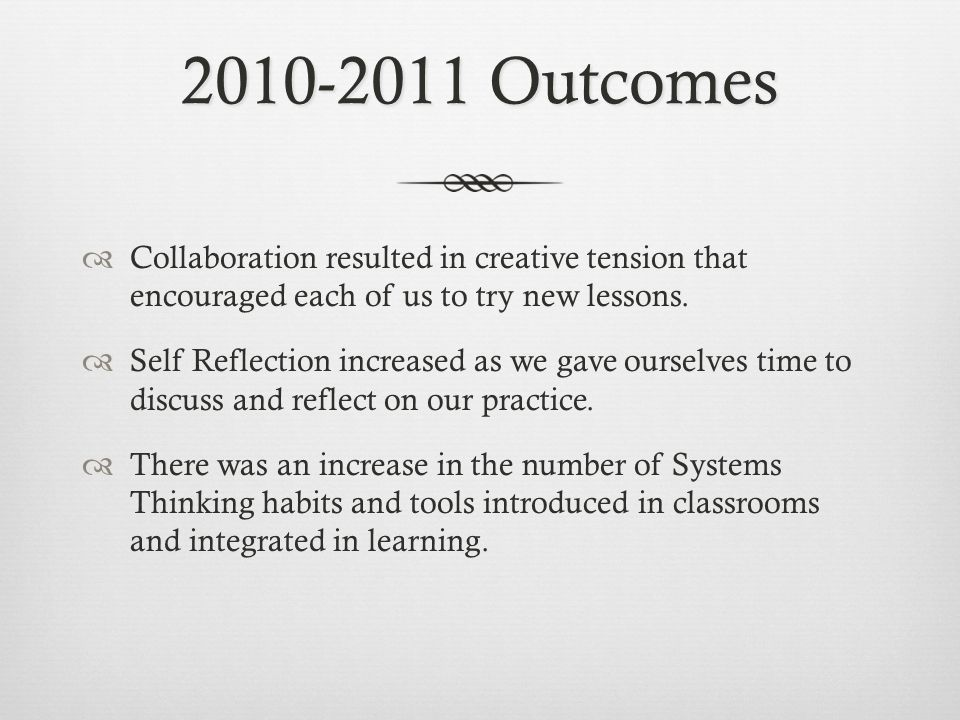 2010-2011 Outcomes  Collaboration resulted in creative tension that encouraged each of us to try new lessons.