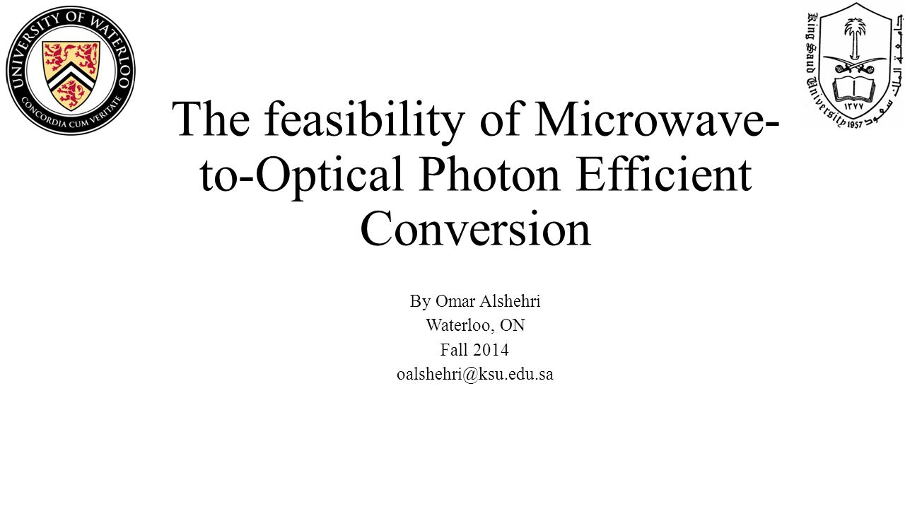 The feasibility of Microwave- to-Optical Photon Efficient Conversion By Omar Alshehri Waterloo, ON Fall 2014 oalshehri@ksu.edu.sa