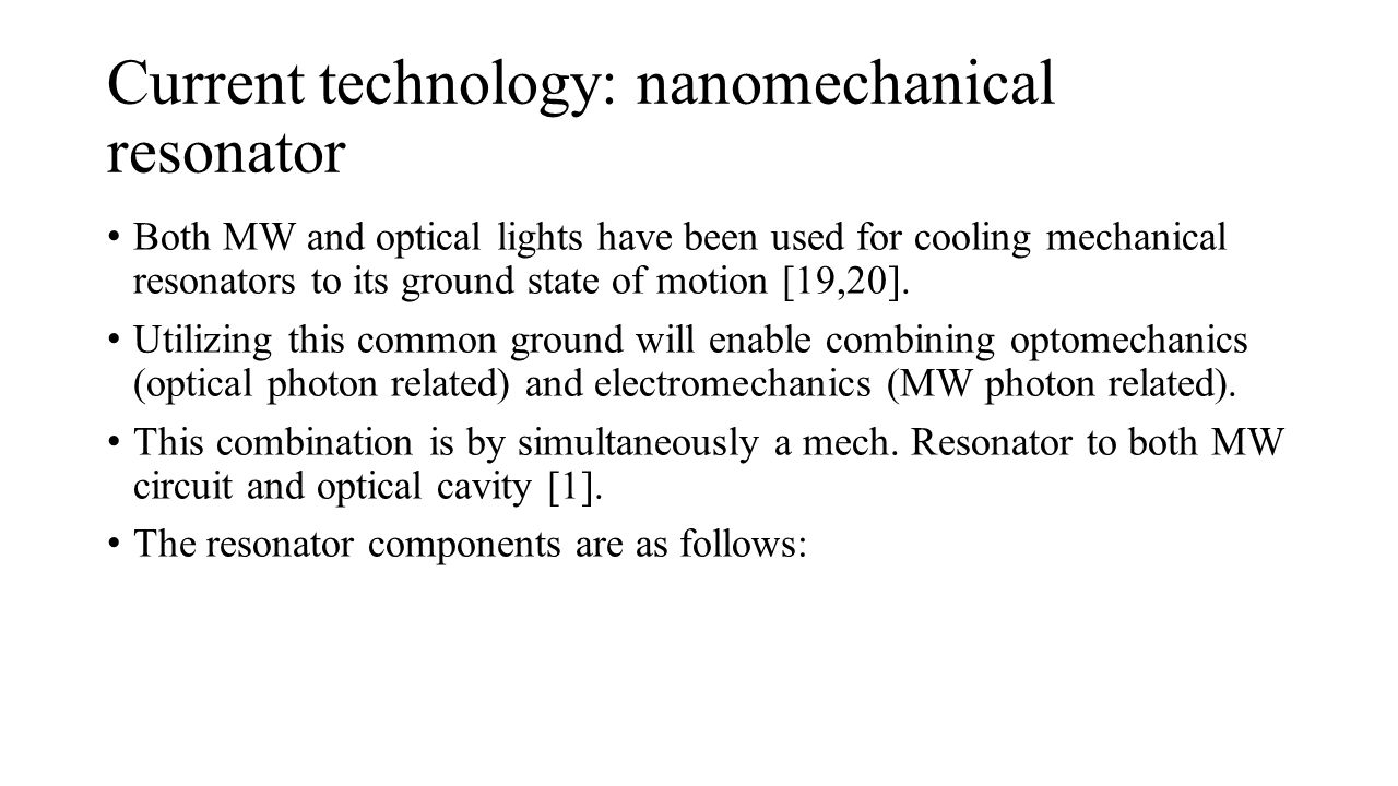 Current technology: nanomechanical resonator Both MW and optical lights have been used for cooling mechanical resonators to its ground state of motion