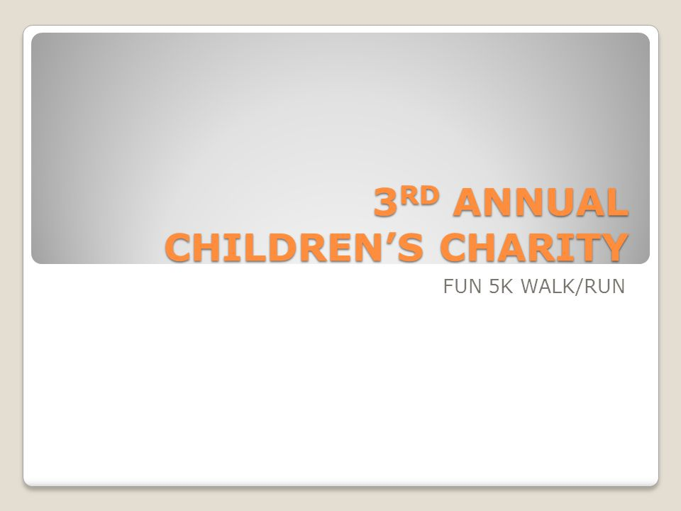 3 RD ANNUAL CHILDREN'S CHARITY FUN 5K WALK/RUN