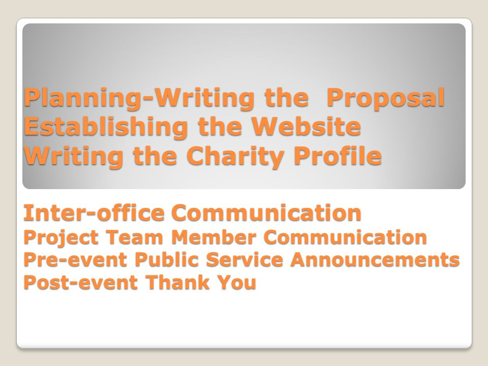 Planning-Writing the Proposal Establishing the Website Writing the Charity Profile Inter-office Communication Project Team Member Communication Pre-ev
