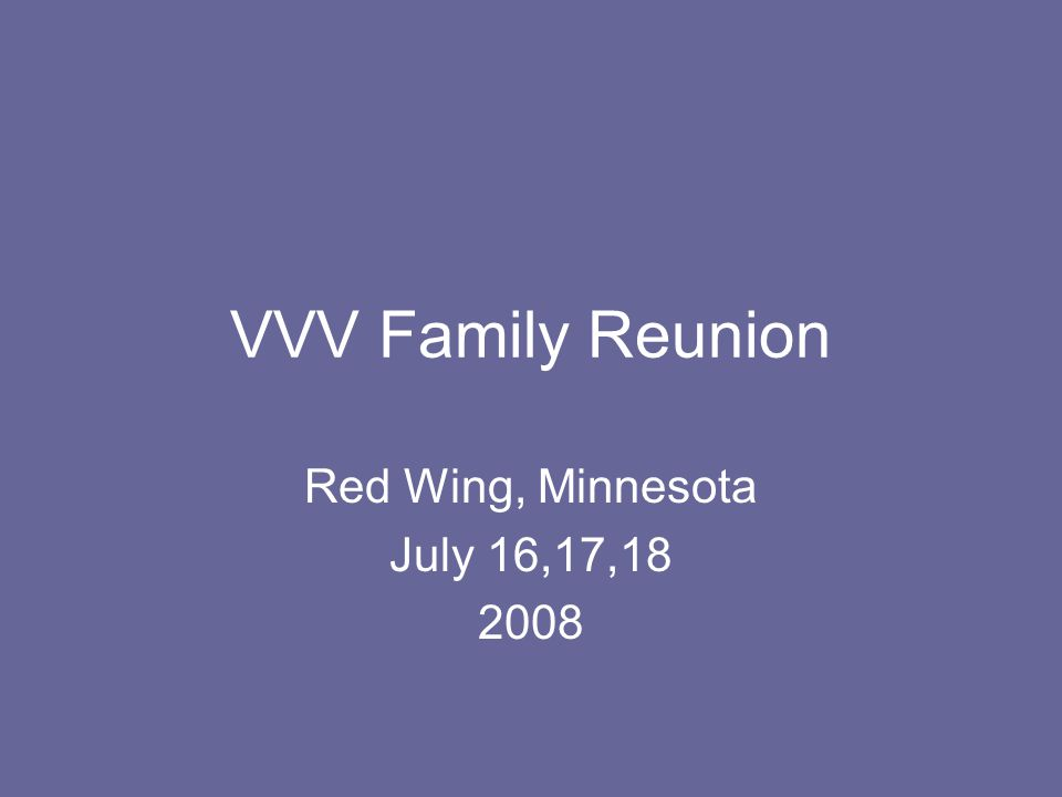 VVV Family Reunion Red Wing, Minnesota July 16,17,18 2008