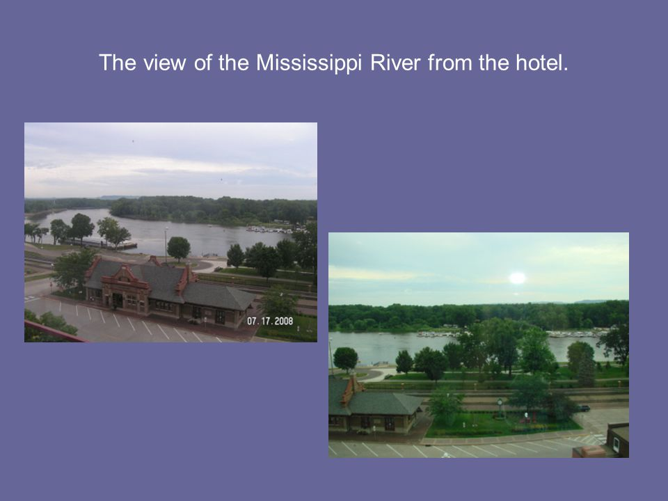 The view of the Mississippi River from the hotel.