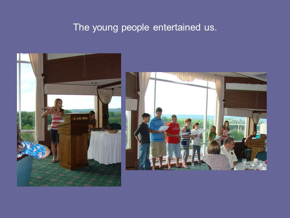 The young people entertained us.
