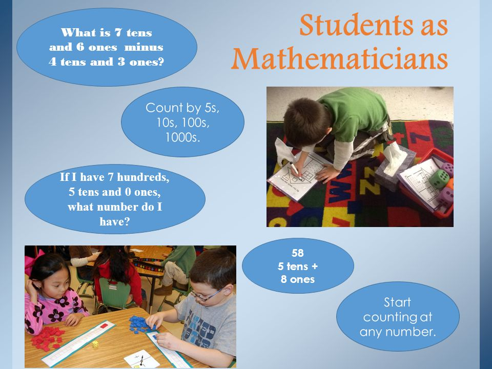 Students as Mathematicians 58 5 tens + 8 ones What is 7 tens and 6 ones minus 4 tens and 3 ones.