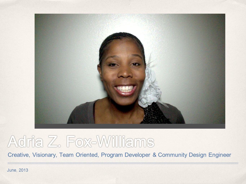 June, 2013 Creative, Visionary, Team Oriented, Program Developer & Community Design Engineer