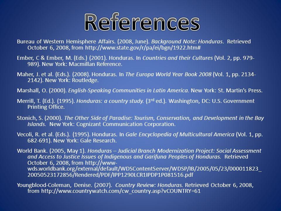 Bureau of Western Hemisphere Affairs. (2008, June). Background Note: Honduras. Retrieved October 6, 2008, from http://www.state.gov/r/pa/ei/bgn/1922.h